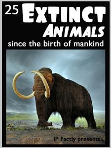 25 Extinct Animals... since the birth of mankind!
