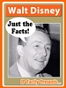 Walt Disney – Just the Facts!