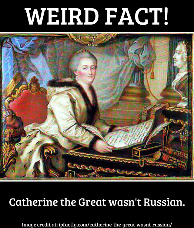 Catherine The Great Wasn't Russian.